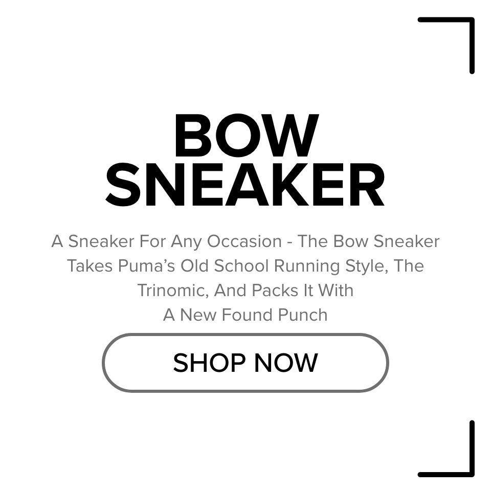 Bow Sneaker | A sneaker for any occasion - the bow sneaker takes puma's old school running style, the trinomic, and packs it with a new found punch.